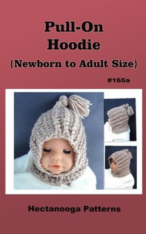 Crochet Pattern: Pull-On Hoodie, Sizes Newborn to Adult (Hectanooga Patterns: Hats and more Hats Book 165)