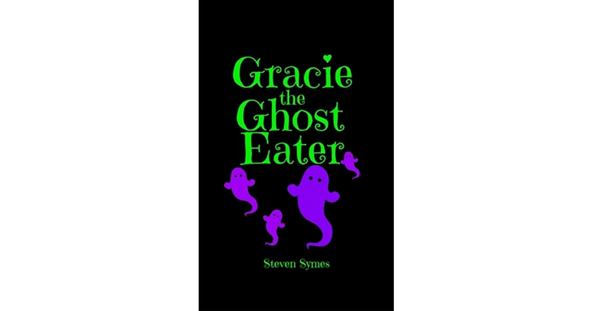 Gracie The Ghost Eater By Steven Symes