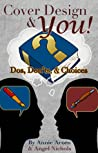 Cover Design and YOU!: Dos, Don'ts, and Choices (Writing and YOU Book 1)