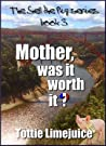 Mother, was it worth it?