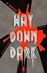 Way Down Dark by J.P. Smythe