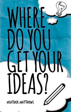 Where Do You Get Your Ideas?: A Little Book Of Inspiration For Writers Of Non-fiction