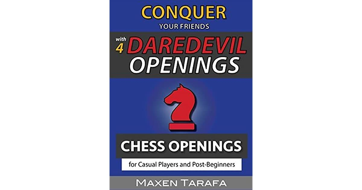 Chess: Conquer your Friends with 4 Daredevil Openings: Chess