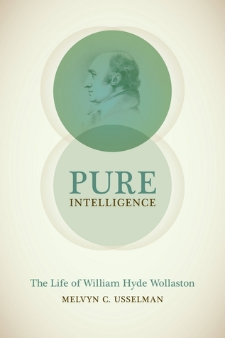 Pure Intelligence- The Life of William Hyde Wollaston