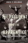 The President and the Apprentice by Irwin F. Gellman