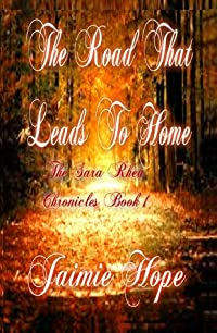 The Road That Leads To Home (The Sara Rhea Chronicles, #1)