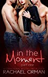 In The Moment: Part One (Moments Book 1)