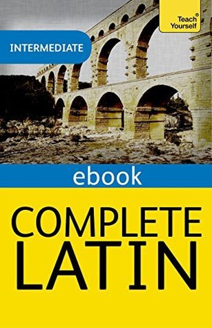 Complete Latin Beginner to Intermediate Course: Learn to read, write, speak and understand Latin with Teach Yourself (Teach Yourself Audio eBooks)