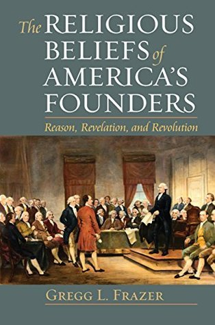 The Religious Beliefs of America's Founders  Reason, Revelation, and Revolution