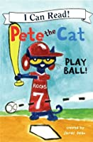 Pete the Cat: Play Ball!: My First I Can Read
