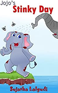 Jojo's Stinky Day: A story about an elephant who doesn't want to bathe (Learning through Stories for Children Book 4)