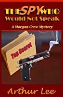 The Spy Who Would Not Speak (Morgan Crew Murder Mystery Series Book 6)