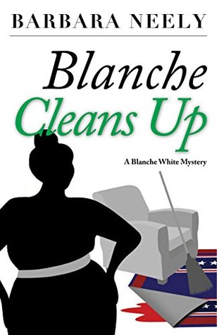 Blanche Cleans Up: A Blanche White Mystery #3