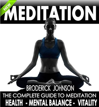 The Complete Guide To Meditation For Mental Balance, Health, and Vitality: Learn How To Live A Peaceful Life (Meditation Mindfulness - Life Transformation Series Book 1)
