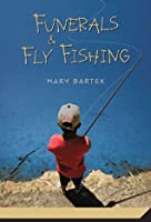 Funerals and Fly Fishing
