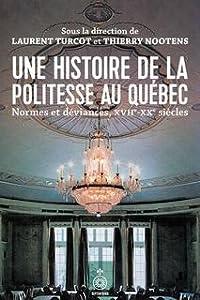 Une histoire de la politesse au Québec: normes et déviances du XVIIe au XXe siècle