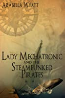Lady Mechatronic and the Steampunked Pirates