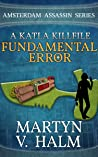Fundamental Error: A Katla KillFile (Amsterdam Assassin)