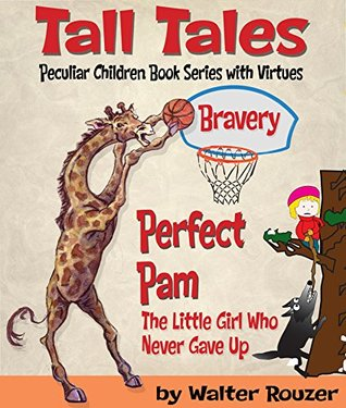 Tall Tales: Perfect Pam: Peculiar Children Books Series with Virtues: Bravery: The Little Girl Who Never Gave Up.