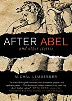 After Abel: And Other Stories
