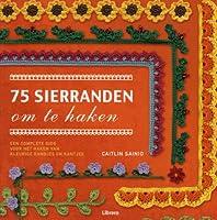75 sierranden om te haken : een complete gids voor het haken van kleurige randjes en kantjes