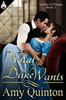 What the Duke Wants (Agents of Change Book 1)