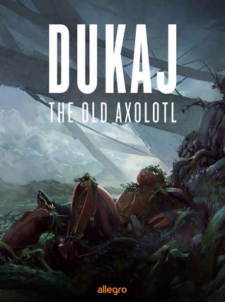 The Old Axolotl: Hardware Dreams by Jacek Dukaj (2 star ratings)