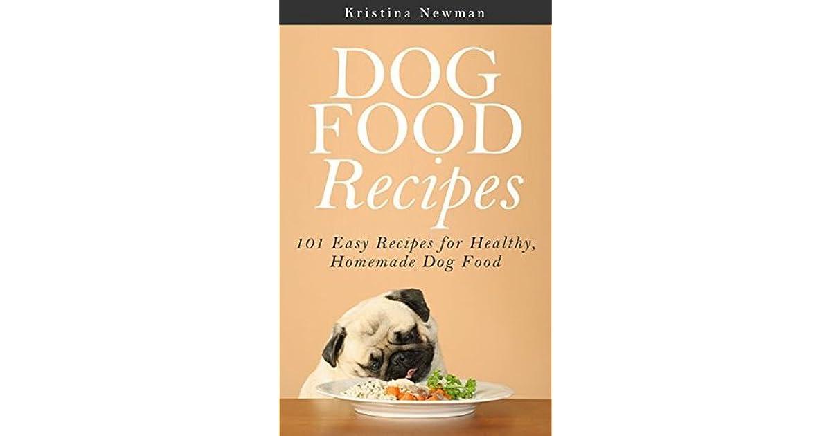 Dog Food Recipes: 101 Easy Recipes for