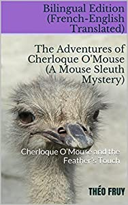 Bilingual Edition (French-English Translated). The Adventures of Cherloque O'Mouse (A Mouse Sleuth Mystery): Cherloque O'Mouse and the Feather's Touch