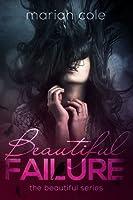 Beautiful Failure (Beautiful, #1)