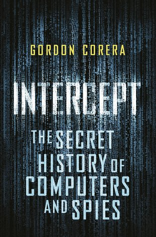 Cyberspies: The Secret History of Surveillance, Hacking, and Digital