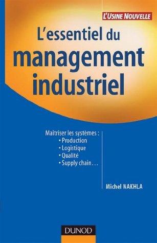 L'essentiel du management industriel : Maîtriser les systèmes : Production, logistique, qualité, supply chain... (Performance industrielle)