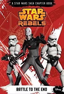 Battle to the End (Star Wars Rebels Chapter Book, #4)