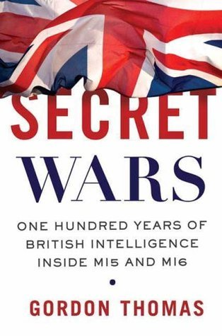 Secret Wars One Hundred Years of British Intelligence Inside MI5 and MI6
