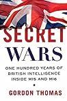 Secret Wars: One Hundred Years of British Intelligence Inside MI5 and MI6