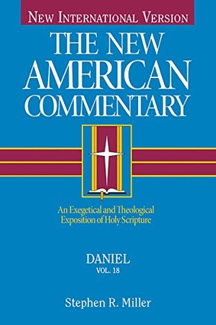 Daniel: An Exegetical and Theological Exposition of Holy Scripture: 18 (The New American Commentary)