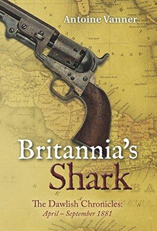 Britannia's Shark: The Dawlish Chronicles: April - September 1881