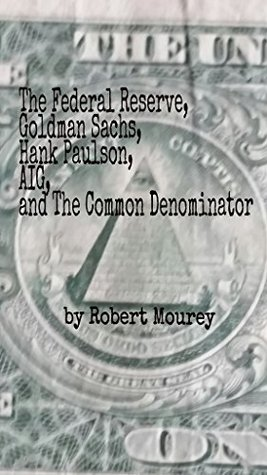 The Federal Reserve, Goldman Sachs, Hank Paulson, AIG, and The Common Denominator
