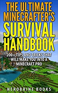 The Ultimate Minecraft Survival Handbook: An Unofficial Minecraft Guide to Over 200 Survival Tips and Tricks To Help You Become a Minecraft Pro (Ultimate Minecraft Guide Books)