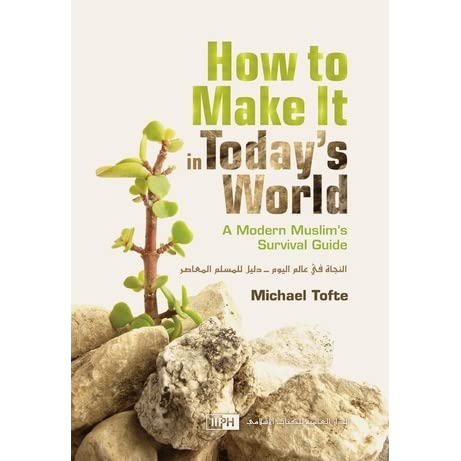 How To Make It In Today S World A Modern Muslim S Survival Guide