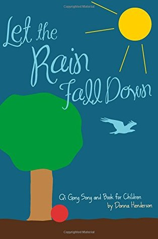 Let the Rain Fall Down: Qi Gong Song and Book for Children