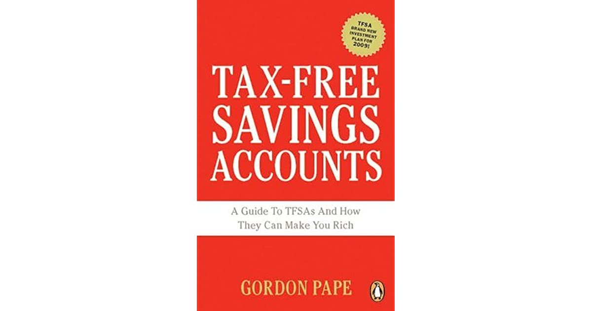 Tax-Free Savings Accounts A Guide To Tfas And How They Make You Rich