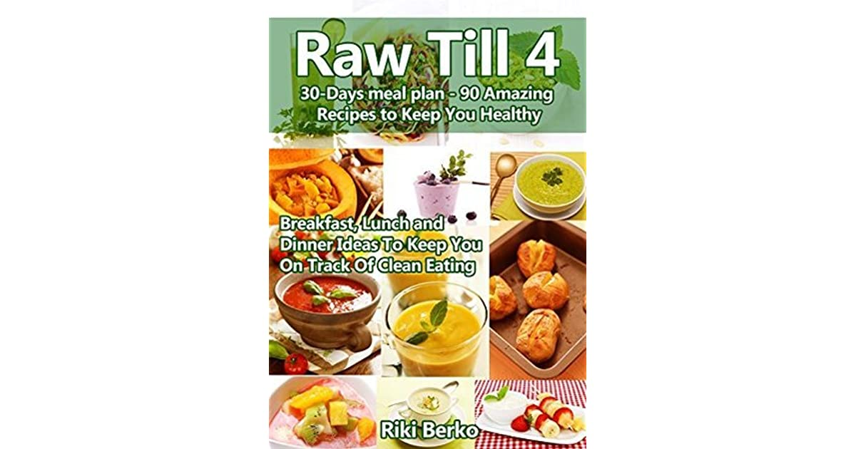 Raw till 4 a monthly meal plan 90 amazing recipes to keep you raw till 4 a monthly meal plan 90 amazing recipes to keep you healthy breakfast lunch dinner by riki berko forumfinder Image collections