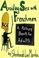 Avoiding Sex with Frenchmen: A Picture Book for Adults