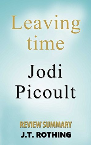 Leaving Time: A Novel by Jodi Picoult - Review Summary