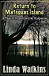 Return to Mateguas Island: A Tale of Supernatural Suspense (Mateguas Island, #3)