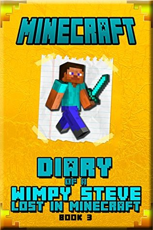 Minecraft: Diary of a Wimpy Steve Lost in Minecraft Book 3: Unofficial Minecraft Book For Kids. Intelligent Minecraft Masterpiece about Steve. This Minecraft ... Your Children Laugh. (Minecraft Books Kids)