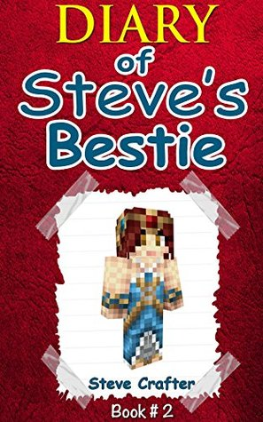 MINECRAFT: Diary Of Steve's Bestie: (Book 2-An Unofficial Minecraft Book) (Minecraft, Minecraft Secrets, Minecraft Stories, Minecraft Books For Kids, Minecraft ... Books, Minecraft Comics, Minecraft Xbox)