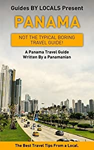 Panama: By Locals - A Panama Travel Guide Written By A Panamanian: The Best Travel Tips About Where to Go and What to See in Panama