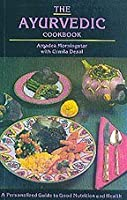 The Ayurvedic Cookbook: A Personalized Guide to Good Nutrition & Health
